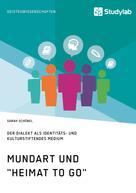 """Sarah Schöbel: Mundart und """"Heimat to go"""". Der Dialekt als identitäts- und kulturstiftendes Medium"""