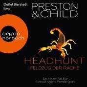 Headhunt - Feldzug der Rache - Ein Fall für Special Agent Pendergast, Band 17 (Ungekürzte Lesung)