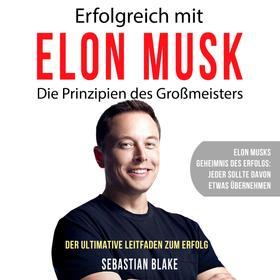 Erfolgreich mit Elon Musk - Die Prinzipien des Großmeisters (Ungekürzt)