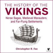 The History of the Vikings - Norse Sagas, Medieval Marauders, and Far-flung Settlements (Unabridged)