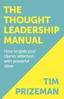 Tim Prizeman: The Thought Leadership Manual