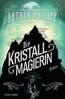 Arthur Philipp: Die Kristallmagierin ★★★★★