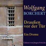Wolfgang Borchert: Draußen vor der Tür - Ein Drama. Ungekürzte Lesung