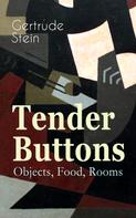 Gertrude Stein: Tender Buttons – Objects, Food, Rooms