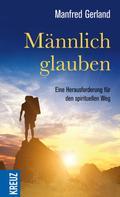 Manfred Gerland: Männlich glauben