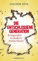 Die entschlossene Generation - Kriegsenkel verändern Deutschland