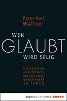 Pater Karl Wallner: Wer glaubt wird selig ★★★★★