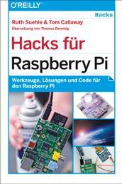 Hacks für Raspberry Pi - Werkzeuge, Lösungen und Code für den Raspberry Pi