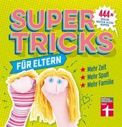 Supertricks für Eltern - 444x spielen, basteln, Alltag wuppen – Schnelle Fünf-Minuten-Gerichte – Lerntricks – Bunte Bilder