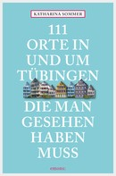 Katharina Sommer: 111 Orte in Tübingen, die man gesehen haben muss ★★★