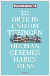 111 Orte in Tübingen, die man gesehen haben muss - Reiseführer