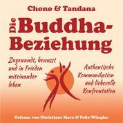 Die Buddha-Beziehung - Zugewandt, bewusst und in Frieden miteinander leben. Authentische Kommunikation und liebevolle Konfrontation