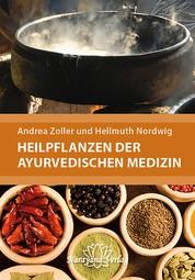 Heilpflanzen der Ayurvedischen Medizin - Ein praktisches Handbuch über Zubereitung, Wirkung und Anwendung von über 220 Ayurvedischen Heilpflanzen und deren Rezepturen. Mit 340 Abbildungen und 400 Tabellen