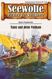 Seewölfe - Piraten der Weltmeere 579 - Tanz auf dem Vulkan