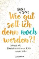 Isabell Prophet: Wie gut soll ich denn noch werden?! ★★