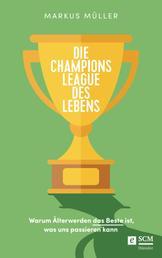 Die Champions League des Lebens - Warum Älterwerden das Beste ist, was uns passieren kann