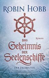 Das Geheimnis der Seelenschiffe - Der Freibeuter - Roman