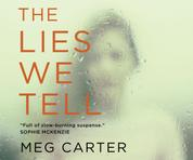 The Lies We Tell - A Gripping Psychological Thriller (Unabridged)