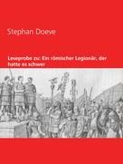 Stephan Doeve: Leseprobe zu: Ein römischer Legionär, der hatte es schwer