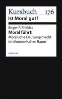 Birger P. Priddat: Moral führt!