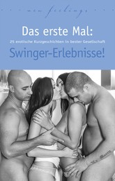 Das erste Mal: Swinger-Erlebnisse! - 25 erotische Kurzgeschichten in bester Gesellschaft