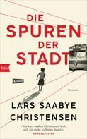Lars Saabye Christensen: Die Spuren der Stadt