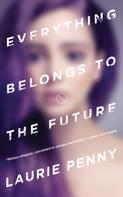 Laurie Penny: Everything Belongs to the Future