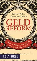 Geldreform - Vom schlechten Staatsgeld zum guten Marktgeld