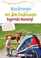 Robert Theml: Wanderungen mit dem Kinderwagen Bayerische Hausberge