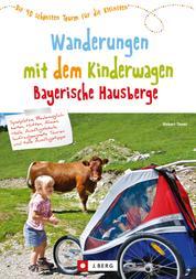 Wanderungen mit dem Kinderwagen Bayerische Hausberge - Ein Wanderführer mit den schönsten Familienwanderungen mit Kinderwagen – in den Bayerischen Hausbergen
