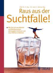 Raus aus der Suchtfalle! - Wie Sie sich aus Alkohol- und Medikamentenabhängigkeit befreien