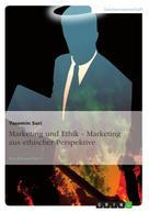 Yasemin Sari: Marketing und Ethik - Marketing aus ethischer Perspektive