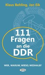 111 Fragen an die DDR - Wer, warum, wieso, weshalb?