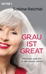 Grau ist great - Mit Stolz und Stil in ein neues Leben