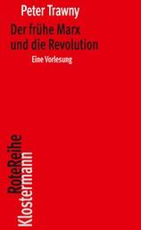 Der frühe Marx und die Revolution - Eine Vorlesung