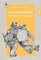 Karl-Heinz Hummel: Wirtshaussagen zwischen Alpen und Donau