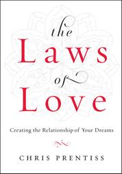 The Laws of Love - Creating the Relationship of Your Dreams