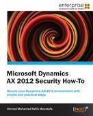 Ahmed Mohamed Rafik Moustafa: Microsoft Dynamics AX 2012 Security How-To