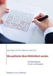 Wie politische Ideen Wirklichkeit werden - Der ReformKompass - Ein Lehr- und Praxisbuch