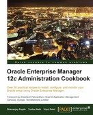 Dhananjay Papde: Oracle Enterprise Manager 12c Administration Cookbook