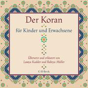 Der Koran für Kinder und Erwachsene - Übersetzt und erläutert von Lamya Kaddor und Rabeya Müller