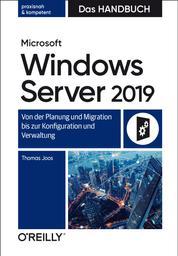 Microsoft Windows Server 2019 – Das Handbuch - Von der Planung und Migration bis zur Konfiguration und Verwaltung