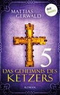 Mattias Gerwald: Das Geheimnis des Ketzers - Teil 5