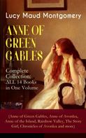 Lucy Maud Montgomery: ANNE OF GREEN GABLES - Complete Collection: ALL 14 Books in One Volume (Anne of Green Gables, Anne of Avonlea, Anne of the Island, Rainbow Valley, The Story Girl, Chronicles of Avonlea and more)
