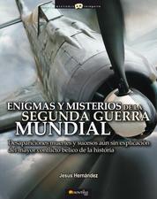 Enigmas y misterios de la Segunda Guerra Mundial - Desapariciones, muertes y sucesos inexplicados del mayor conflicto bélico de la historia