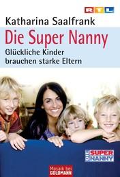 Die Super Nanny - Glückliche Kinder brauchen starke Eltern