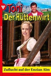 Toni der Hüttenwirt 131 – Heimatroman - Zuflucht auf der Enzian Alm