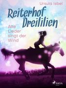 Ursula Isbel: Reiterhof Dreililien 5 - Alte Lieder singt der Wind