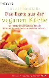 Das Beste aus der veganen Küche - 150 internationale Gerichte für alle, die ohne tierische Produkte genießen möchten