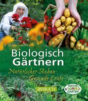 Biologisch Gärtnern - Natürlicher Anbau - Gesunde Ernte